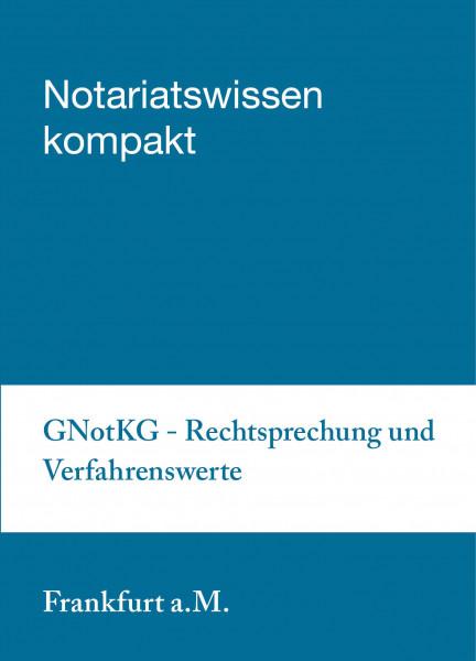 22.05.2019 in Frankfurt a. M. - GNotKG – Rechtsprechung und Verfahrenswerte aus der Praxis für die Praxis