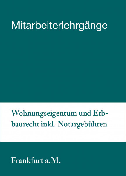 20. bis 21.05.19 in Frankfurt - Mitarbeiterlehrgang Wohnungseigentum und Erbbaurecht inkl. Notargebühren