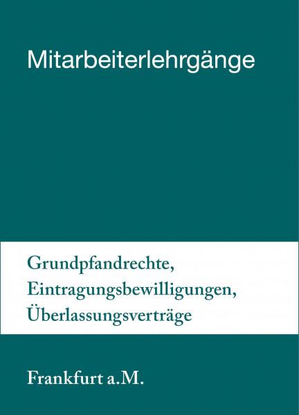 12. bis 13.08.19 in Frankfurt - Mitarbeiterlehrgang Grundpfandrechte, Eintragungsbewilligungen, Überlassungsverträge inkl. Notargebühren