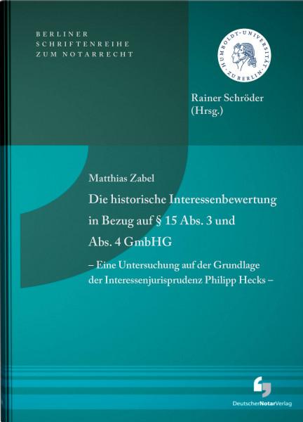 Die historische Interessenbewertung in Bezug auf § 15 Abs. 3 und Abs. 4 GmbHG - Eine Untersuchung auf der Grundlage der Interessenjurisprudenz Philipp Hecks -