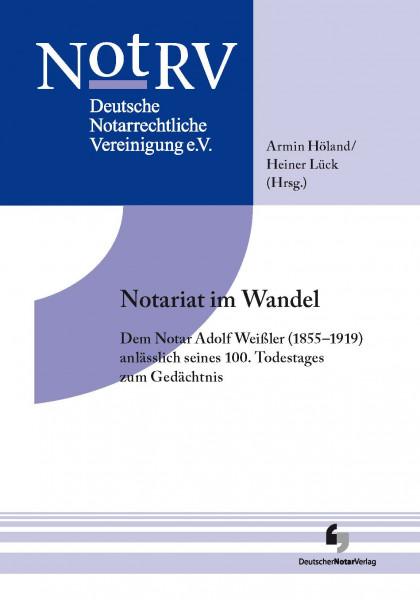 Tagungsband Notariat im Wandel Dem Notar Adolf Weißler (1855-1919) anlässlich seines 100. Todestages zum Gedächtnis