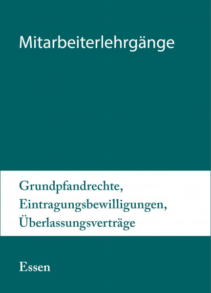 25. bis 26.05.20 in Essen - Mitarbeiterlehrgang Grundpfandrechte, Eintragungsbewilligungen, Überlassungsverträge inkl. Notargebühren